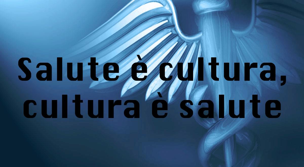 Salute è cultura, cultura è salute